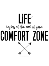 life begins at the end of your comfort zone.